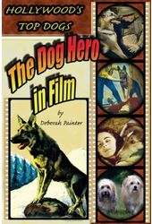 Hollywood's Top Dogs - The Dog Hero in Film