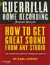 Guerrilla Home Recording: How to Get Great Sound