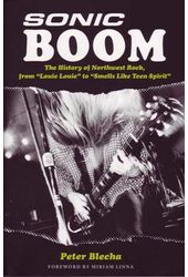 Sonic Boom - The History of Northwest Rock From