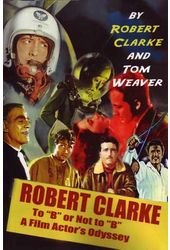 "Robert Clarke - To ""B"" Or Not To ""B"": A Film"