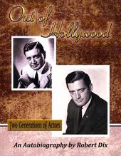 Robert Dix - Out Of Hollywood: Two Generations Of
