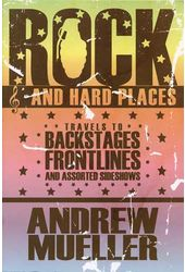Rock and Hard Places: Travels to Backstages,