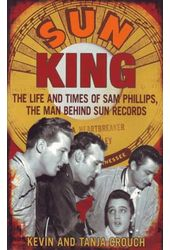 Sun King: The Life And Times Of Sam Phillips, The