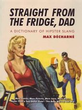 Straight from the Fridge, Dad: A Dictionary of