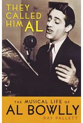 Al Bowlly - They Called Him Al: The Musical Life