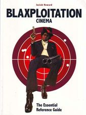 Blaxploitation Cinema: The Essential Reference