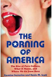 The Porning of America: The Rise of Porn Culture,