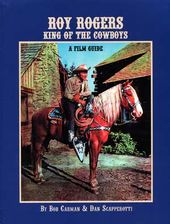 Roy Rogers - King of the Cowboys: A Film Guide