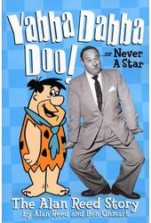Alan Reed - Yabba Dabba Doo! The Alan Reed Story