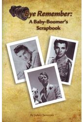 Eye Remember: A Baby-Boomer's Scrapbook
