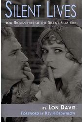 Silent Lives - 100 Biographies of the Silent Film