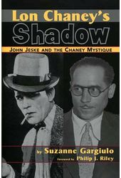 Lon Chaney's Shadow - John Jeske and the Chaney