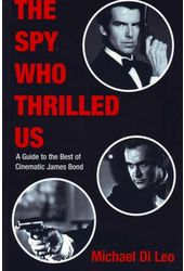 Bond - The Spy Who Thrilled Us: A Guide to the