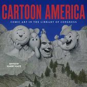 Cartoon America - Comic Art in the Library of
