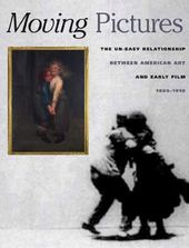 Moving Pictures: American Art and Early Film,