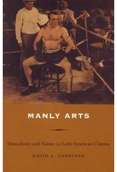 Manly Arts: Masculinity and Nation in Early