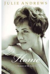 Julie Andrews - Home: A Memoir of My Early Years