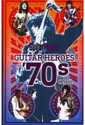 Guitar Player Presents Guitar Heroes of the '70s