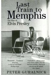 Elvis Presley - Last Train to Memphis: The Rise