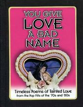 You Give Love a Bad Name: Timeless Poems of