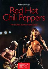 Red Hot Chili Peppers - The Stories Behind Every