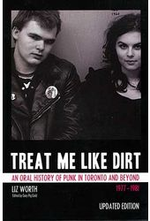 Treat Me Like Dirt: An Oral History of Punk in