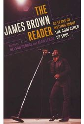 James Brown Reader: Fifty Years of Writing About