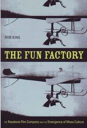 The Fun Factory: The Keystone Film Company and
