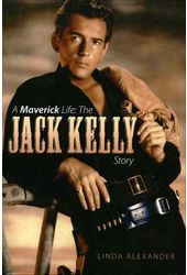 Jack Kelly - A Maverick Life: The Jack Kelly Story