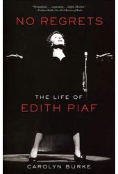 Edith Piaf - No Regrets: The Life of Edith Piaf