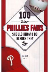 Baseball - 100 Things Phillies Fans Should Know &
