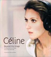 Celine Dion - Celine: Beyond the Image