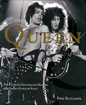 Queen: The Ultimate Illustrated History of the