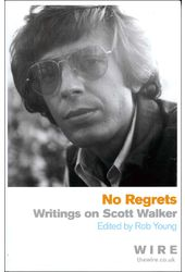 Scott Walker - No Regrets: Writings on Scott