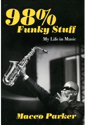 Maceo Parker - 98% Funky Stuff: My Life in Music
