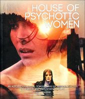 House of Psychotic Women: An Autobiographical