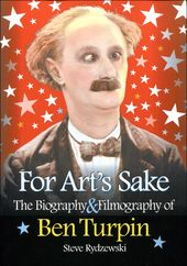 Ben Turpin - For Art's Sake: The Biography &