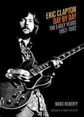 Eric Clapton - Day by Day: The Early Years,