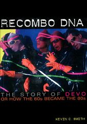 Devo - Recombo DNA: The Story Of Devo Or How the
