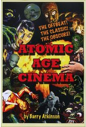 Atomic Age Cinema: The Offbeat, the Classic and
