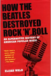 How the Beatles Destroyed Rock 'n' Roll: An