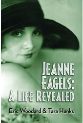 Jeanne Eagels: A Life Revealed