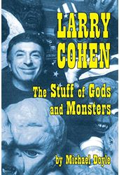 Larry Cohen - The Stuff of Gods and Monsters
