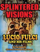 Lucio Fulci Splintered Visions: Lucio Fulci and