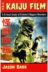 The Kaiju Film: A Critical Study of Cinema's