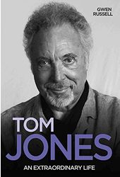 Tom Jones - An Extraordinary Life