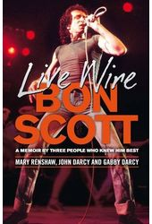AC/DC - Live Wire: Bon Scott - A Memoir by Three