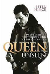 Queen Unseen: My Life with the Greatest Rock Band