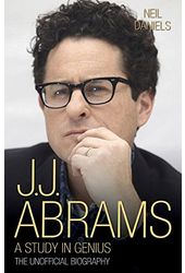 J.J. Abrams: A Study in Genius - The Unofficial