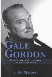 Gale Gordon: From Mayor of Wistful Vista to